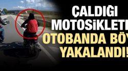 Çaldığı Motorsiklet ile Otobanda Böyle Yakalandı