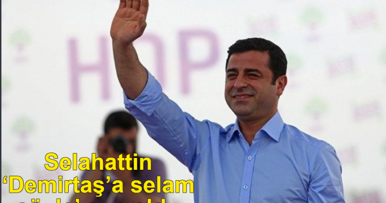 Selahattin 'Demirtaş'a selam söyle' suç oldu