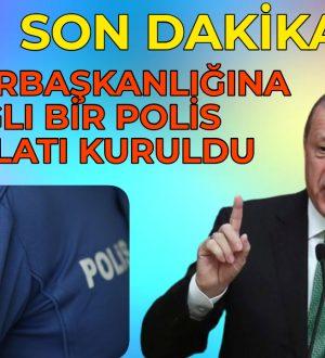 Cumhurbaşlığına Bağlı Polis Teşkilatı Kuruldu.!