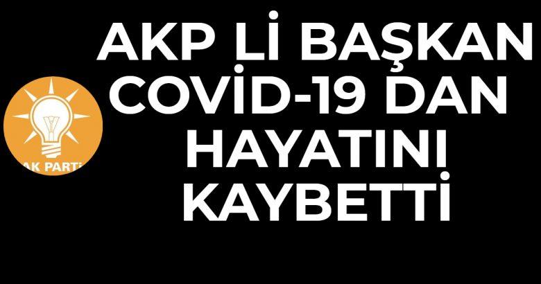 AKP Li Başkan Covid-19 dan Hayatını Kaybetti.