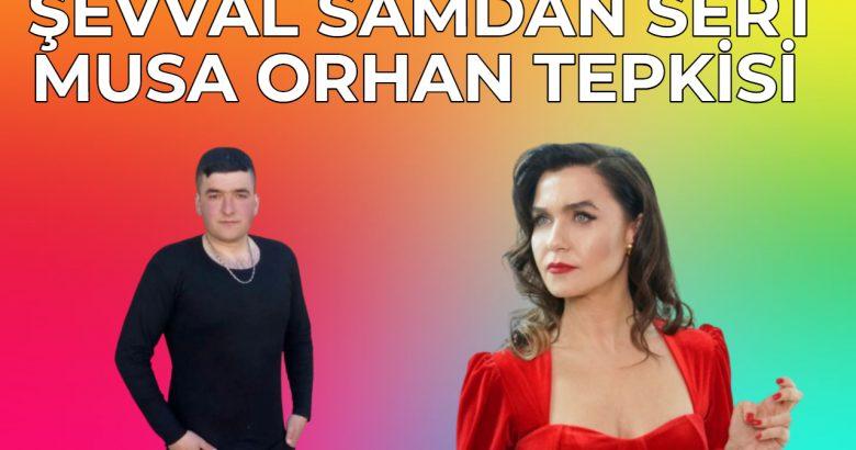 Şevval Samdan Musa Orhan Tepkisi