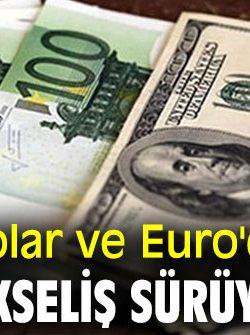 Dolar ve euroda yükseliş sürüyor