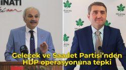 Gelecek ve Saadet Partisi'nden HDP operasyonuna tepki