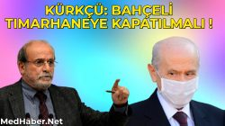 """Ertuğrul Kürkçü, Bahçeli'ye sert çıktı: """"Bahçeli, tımarhaneye kapatılmalıdır""""!"""