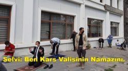 Abdülkadir Selvi: Ben Kars Valisinin Namazını.