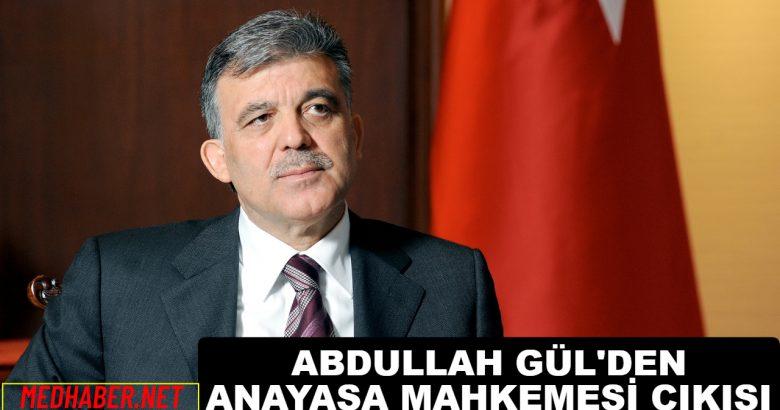 Abdullah Gül'den Anayasa Mahkemesi Çıkışı