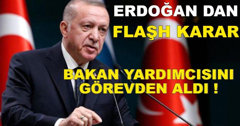 Erdoğan'dan karar Bakan yardımcısını görevden aldı