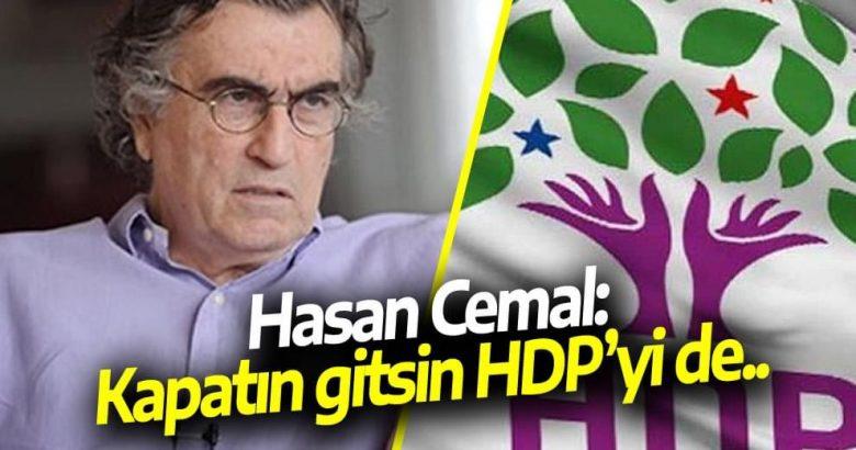 Hasan Cemal: Kapatın gitsin HDP'yi de