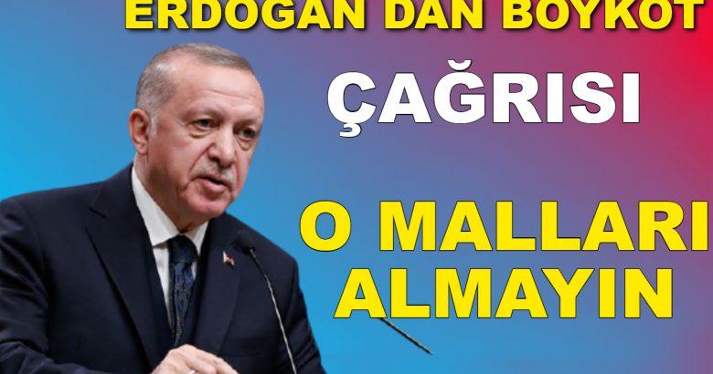 Erdoğandan Çağrı O Malları Almayın