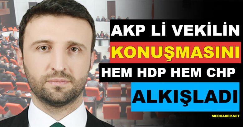 AKP li Vekilin Konuşmasını HDP Ve CHP De Alkışladı